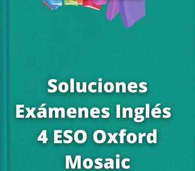 Soluciones Exámenes Inglés 4 ESO Oxford Mosaic