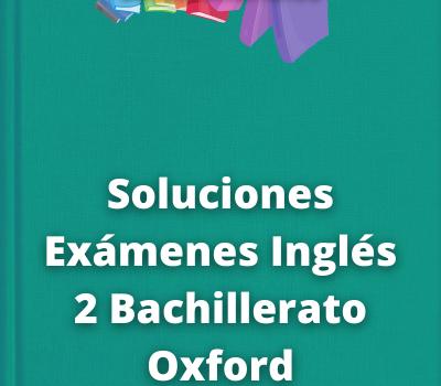 Soluciones Exámenes Inglés 2 Bachillerato Oxford