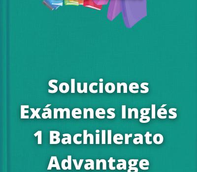 Soluciones Exámenes Inglés 1 Bachillerato Advantage 2021 / 2022 [PDF]