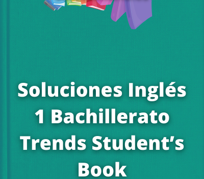 Soluciones Inglés 1 Bachillerato TrendsStudent's Book