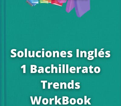 Soluciones Inglés 1 Bachillerato TrendsWorkBook