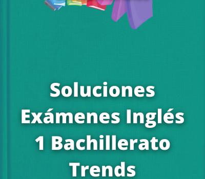 Soluciones Exámenes Inglés 1 Bachillerato Trends