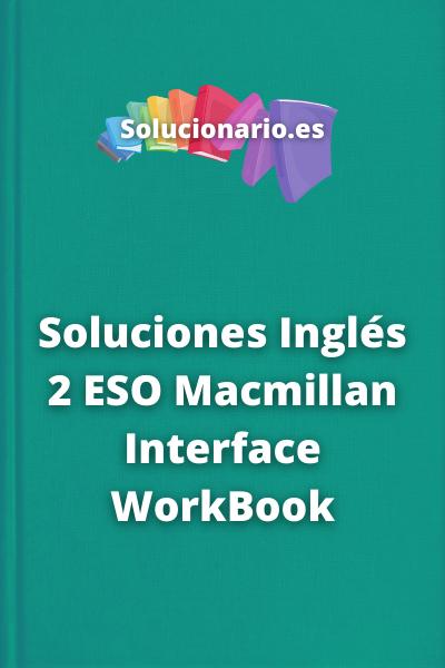 Soluciones Inglés 2 ESO Macmillan Interface WorkBook
