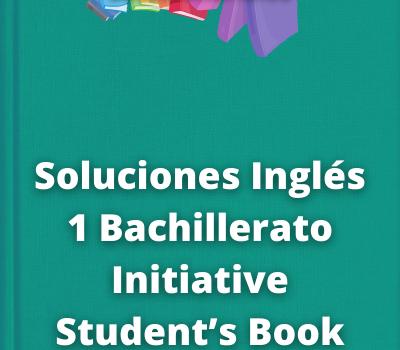Soluciones Inglés 1 Bachillerato Initiative Student's Book