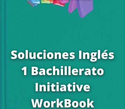 Soluciones Inglés 1 Bachillerato Initiative WorkBook