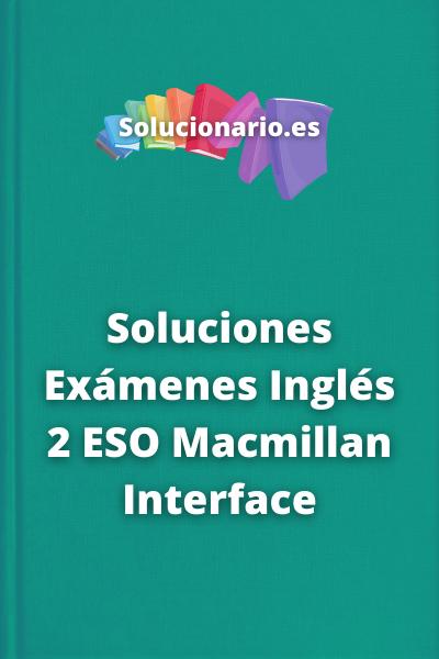 Soluciones Exámenes Inglés 2 ESO Macmillan Interface