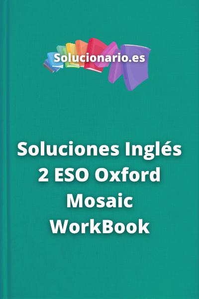 Soluciones Inglés 2 ESO Oxford Mosaic WorkBook
