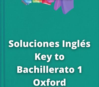 Soluciones Inglés Key to Bachillerato 1 OxfordWorkBook