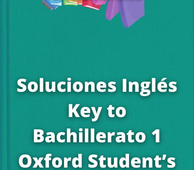 Soluciones Inglés Key to Bachillerato 1 OxfordStudent's Book