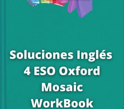 Soluciones Inglés 4 ESO Oxford Mosaic WorkBook