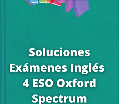 Soluciones Exámenes Inglés 4 ESO Oxford Spectrum