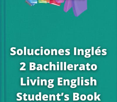 Soluciones Inglés 2 Bachillerato Living English Student's Book