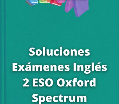 Soluciones Exámenes Inglés 2 ESO Oxford Spectrum