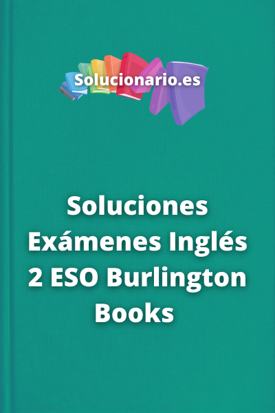 Soluciones Exámenes Inglés 2 ESO Burlington Books