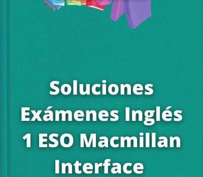 Soluciones Exámenes Inglés 1 ESO Macmillan Interface
