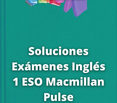 Soluciones Exámenes Inglés 1 ESO Macmillan Pulse