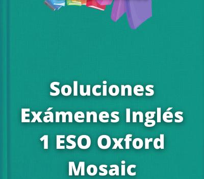 Soluciones Exámenes Inglés 1 ESO Oxford Mosaic