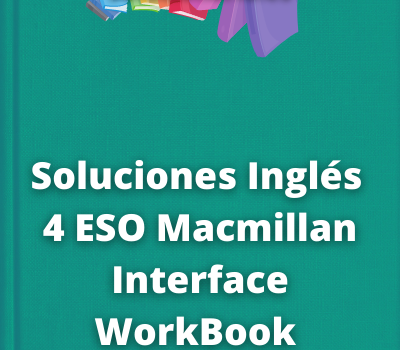 Soluciones Inglés 4 ESO Macmillan Interface WorkBook