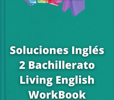 Soluciones Inglés 2 Bachillerato Living EnglishWorkBook