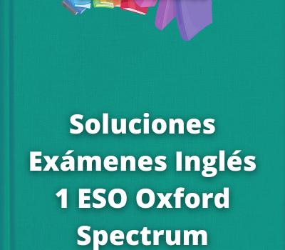 Soluciones Exámenes Inglés 1 ESO Oxford Spectrum