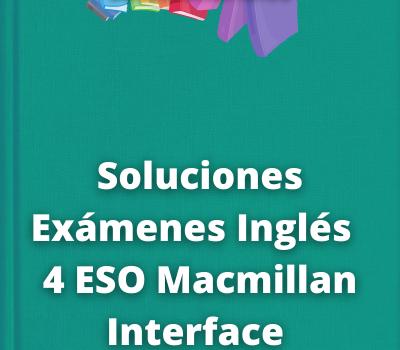 Soluciones Exámenes Inglés 4 ESO Macmillan Interface