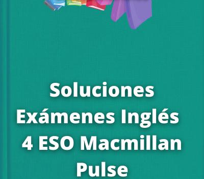 Soluciones Exámenes Inglés 4 ESO Macmillan Pulse
