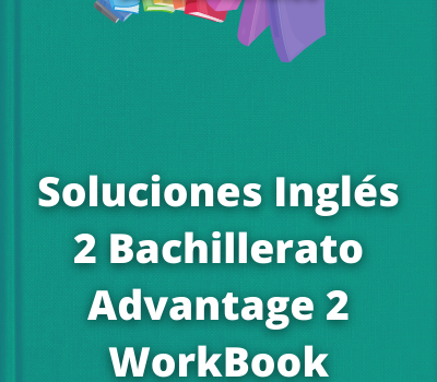 Soluciones Inglés 2 Bachillerato Advantage 2WorkBook