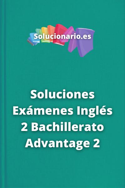 Soluciones Exámenes Inglés 2 Bachillerato Advantage 2