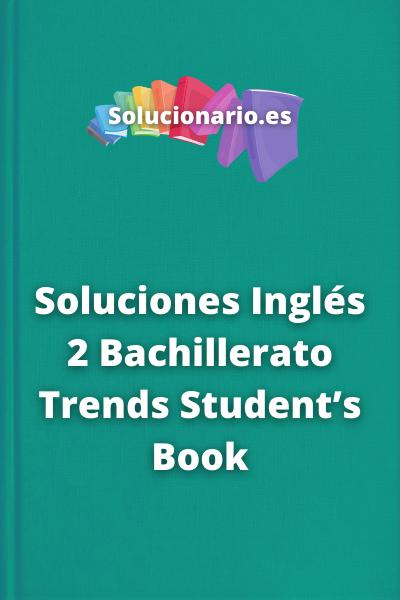 Soluciones Inglés 2 Bachillerato TrendsStudent's Book