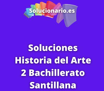 Soluciones Historia del Arte 2 Bachillerato Santillana