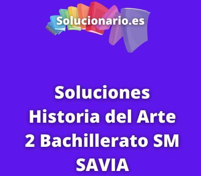 Soluciones Historia del Arte 2 Bachillerato SM SAVIA