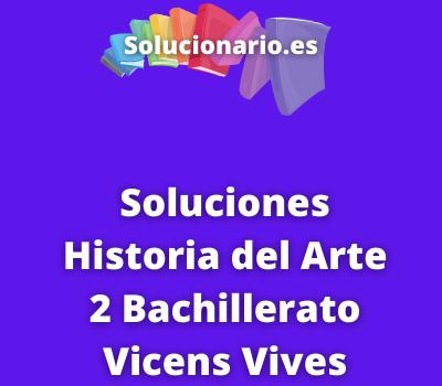 Soluciones Historia del Arte 2 Bachillerato Vicens Vives