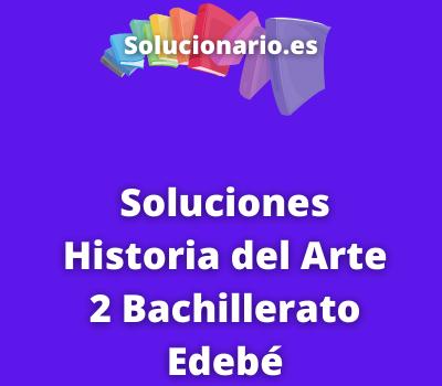 Soluciones Historia del Arte 2 Bachillerato Edebé