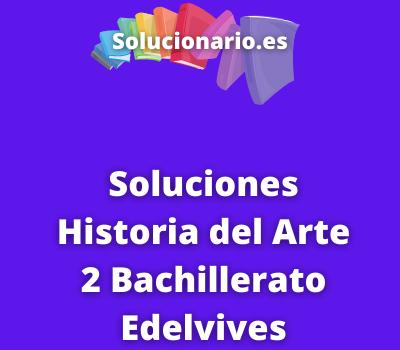 Soluciones Historia del Arte 2 Bachillerato Edelvives